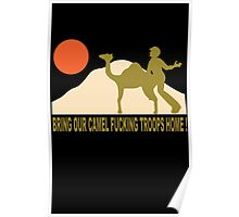 Bring our camel fucking troops home Poster