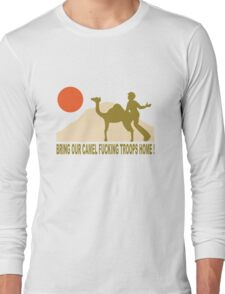 Bring our camel fucking troops home Long Sleeve T-Shirt