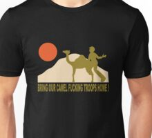Bring our camel fucking troops home Unisex T-Shirt
