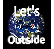 Let's Go Outside Pokemon Go (Centered)  Photographic Print