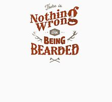 nothing wrong withbeing bearded Unisex T-Shirt