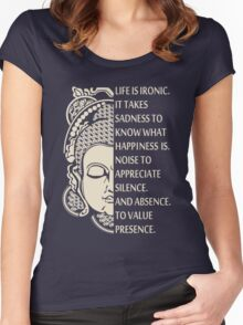 Life is so ironic. It takes sadness to know happiness - buddha Shirt Women's Fitted Scoop T-Shirt