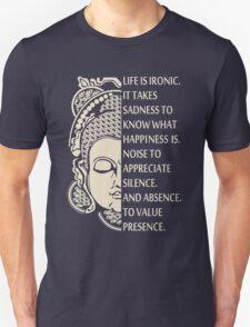Life is so ironic. It takes sadness to know happiness - buddha Shirt Unisex T-Shirt