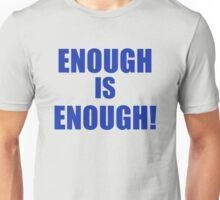 Enough is Enough! Unisex T-Shirt