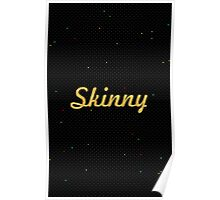 Skinny... Inspirational Quote Poster