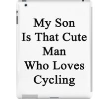 My Son Is That Cute Man Who Loves Cycling  iPad Case/Skin