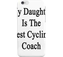 My Daughter Is The Best Cycling Coach  iPhone Case/Skin