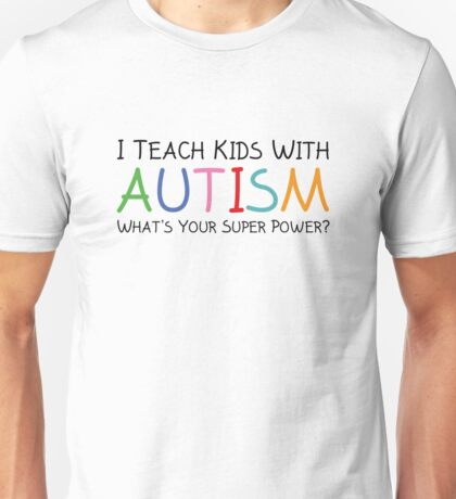 I Teach Kids With Autism Unisex T-Shirt