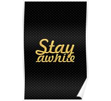 Stay awhile... Inspirational Quote Poster