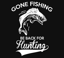 Gone Fishing Be Back For Hunting - Funny Hunting & Fishing T-shirt Unisex T-Shirt
