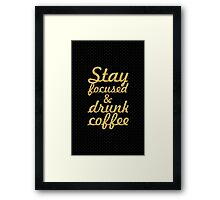Stay focused and drunk coffee... Inspirational Quote Framed Print