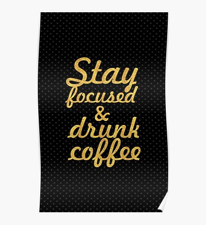 Stay focused and drunk coffee... Inspirational Quote Poster