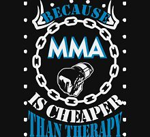 Because MMA is Cheaper Than Therapy T-Shirt Unisex T-Shirt