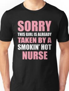 Sorry This Girl Is Already Taken By A Smokin'Hot NURSE Unisex T-Shirt