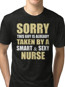 Sorry This Guy Is Already Taken By A Smart   Sexy NURSE Tri-blend T-Shirt