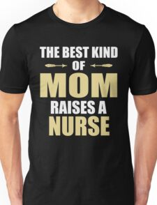 The Best Kind Of Mom Raises A NURSE Unisex T-Shirt