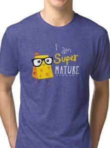 I'm Super Mature Tri-blend T-Shirt