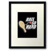 Ball So Hard Framed Print