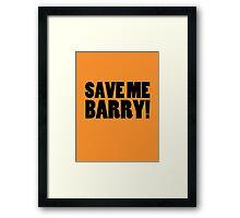 Save Me Barry! Framed Print