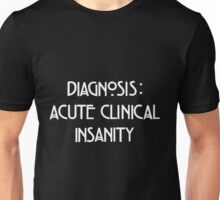 Acute Clinical Insanity Unisex T-Shirt