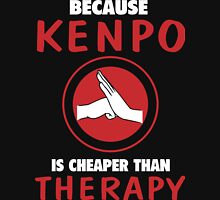 Because Kenpo is Cheaper than Therapy Funny T-Shirt Unisex T-Shirt