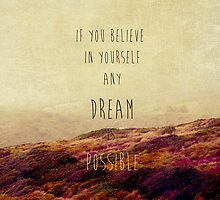 if you believe in yourself any dream is possible by Ingrid Beddoes