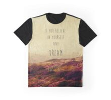 if you believe in yourself any dream is possible Graphic T-Shirt