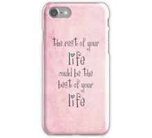 the rest of your life could be the best of your life iPhone Case/Skin