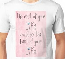 the rest of your life could be the best of your life Unisex T-Shirt