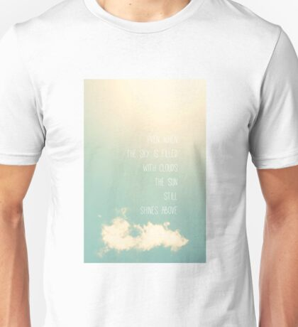 Even when the sky is filled with clouds the sun still shines above Unisex T-Shirt