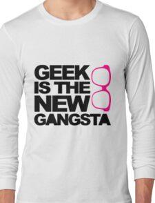 Geek is the new Gangsta Long Sleeve T-Shirt