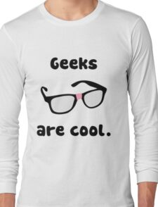 Geeks are Cool Long Sleeve T-Shirt