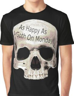as happy as a goth on monday Graphic T-Shirt