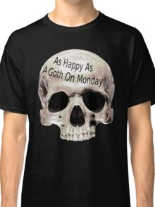 as happy as a goth on monday Classic T-Shirt