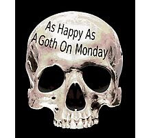 as happy as a goth on monday Photographic Print