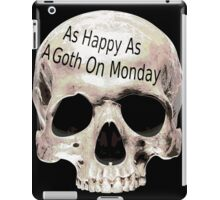 as happy as a goth on monday iPad Case/Skin