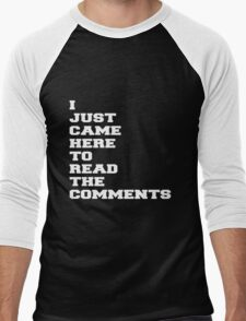 I JUST CAME HERE TO READ THE COMMENTS Men's Baseball ¾ T-Shirt