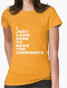 I JUST CAME HERE TO READ THE COMMENTS Womens Fitted T-Shirt