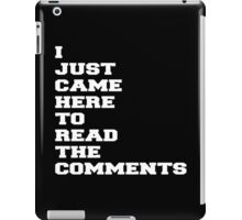 I JUST CAME HERE TO READ THE COMMENTS iPad Case/Skin