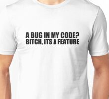 A bug in my code? bitch, its a feature Unisex T-Shirt