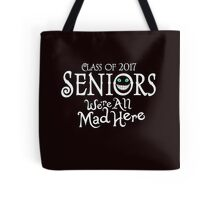 Seniors 2017. We're All Mad Here. Tote Bag
