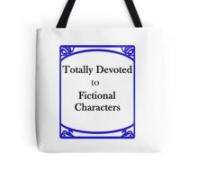 Totally Devoted to Fictional Characters Tote Bag