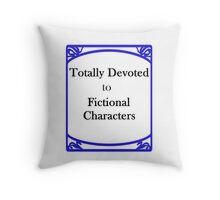 Totally Devoted to Fictional Characters Throw Pillow