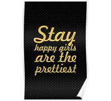 Stay happy girls... Inspirational Quote Poster