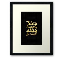 "Stay hungry stay foolish... ""Steve Jobs"" Inspirational Quote Framed Print"