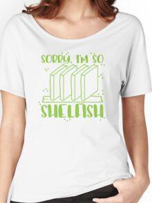 I'm sorry I'm too shelfish Women's Relaxed Fit T-Shirt