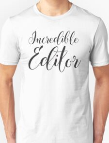 Incredible Editor Unisex T-Shirt