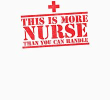 This is more NURSE than you can handle (distressed) Unisex T-Shirt