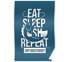 Eat. Sleep. Fish. Repeat. Any Questions? - Fishing T Shirt Poster
