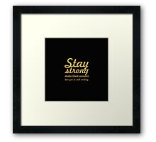 Stay Strong make them wonder... Inspirational Quote Framed Print